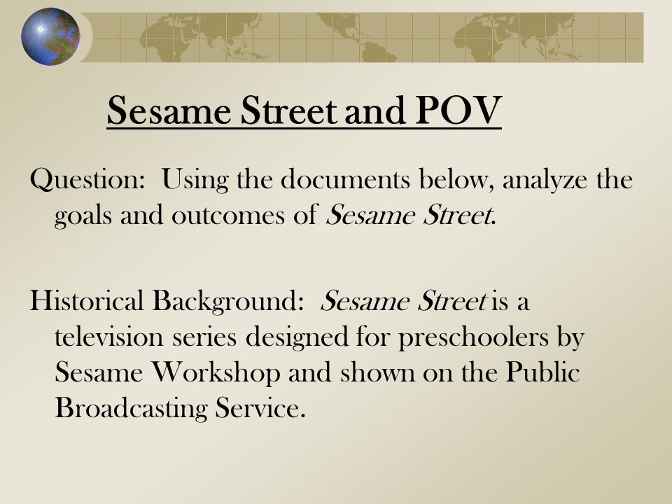 Sesame Street and POV Question: Using the documents below, analyze the goals and outcomes of Sesame Street.