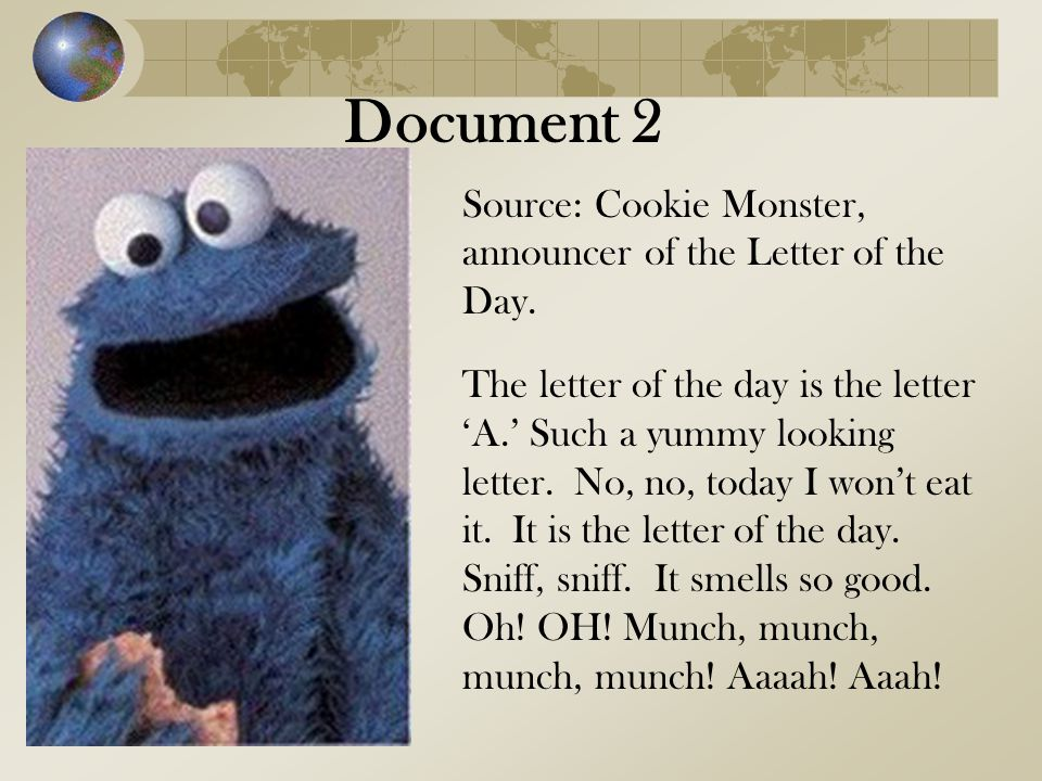 Document 2 Source: Cookie Monster, announcer of the Letter of the Day.