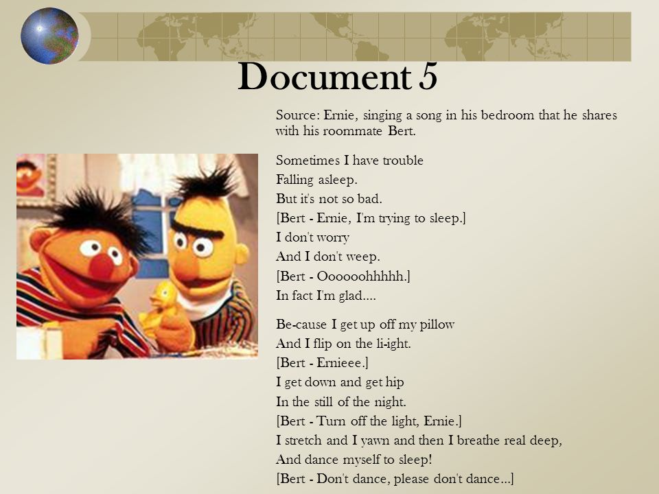 Document 5 Source: Ernie, singing a song in his bedroom that he shares with his roommate Bert.