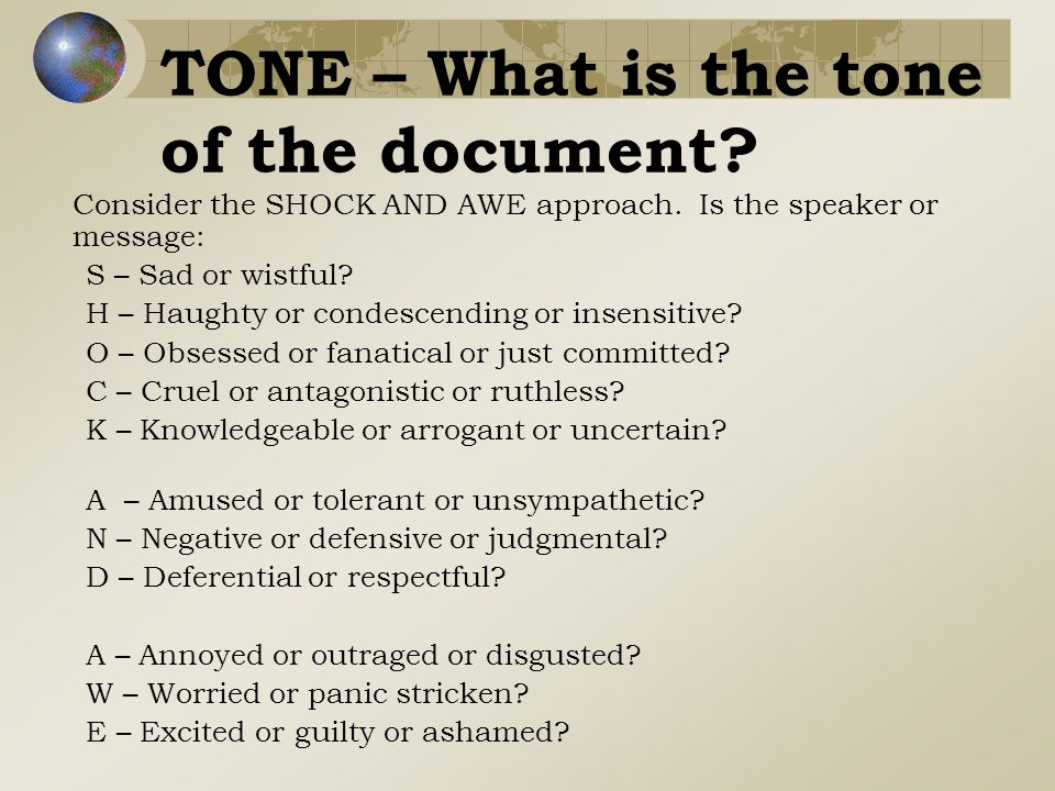 TONE – What is the tone of the document. Consider the SHOCK AND AWE approach.