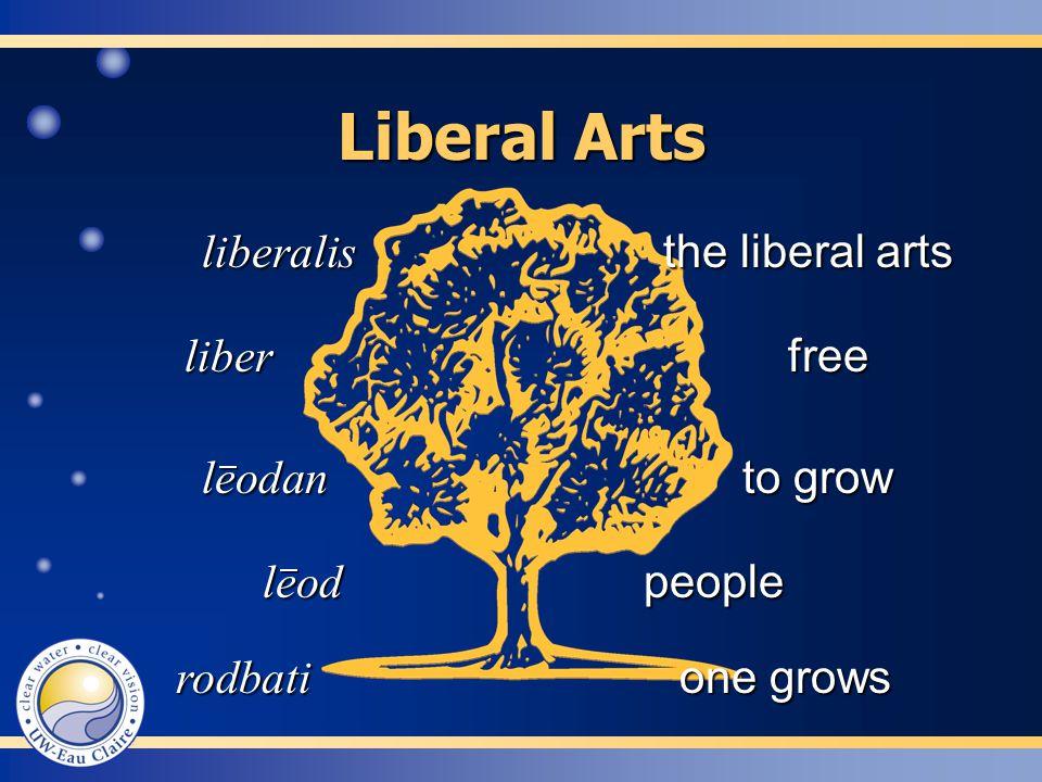 Liberal Arts rodbati one grows liber free liberalis the liberal arts leod people leodan to grow