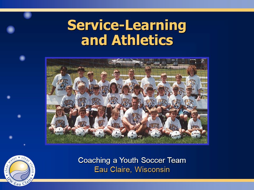 Service-Learning and Athletics Coaching a Youth Soccer Team Eau Claire, Wisconsin