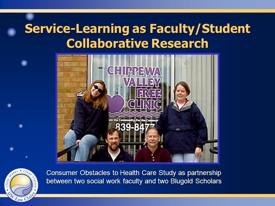 Service-Learning as Faculty/Student Collaborative Research Consumer Obstacles to Health Care Study as partnership between two social work faculty and two Blugold Scholars