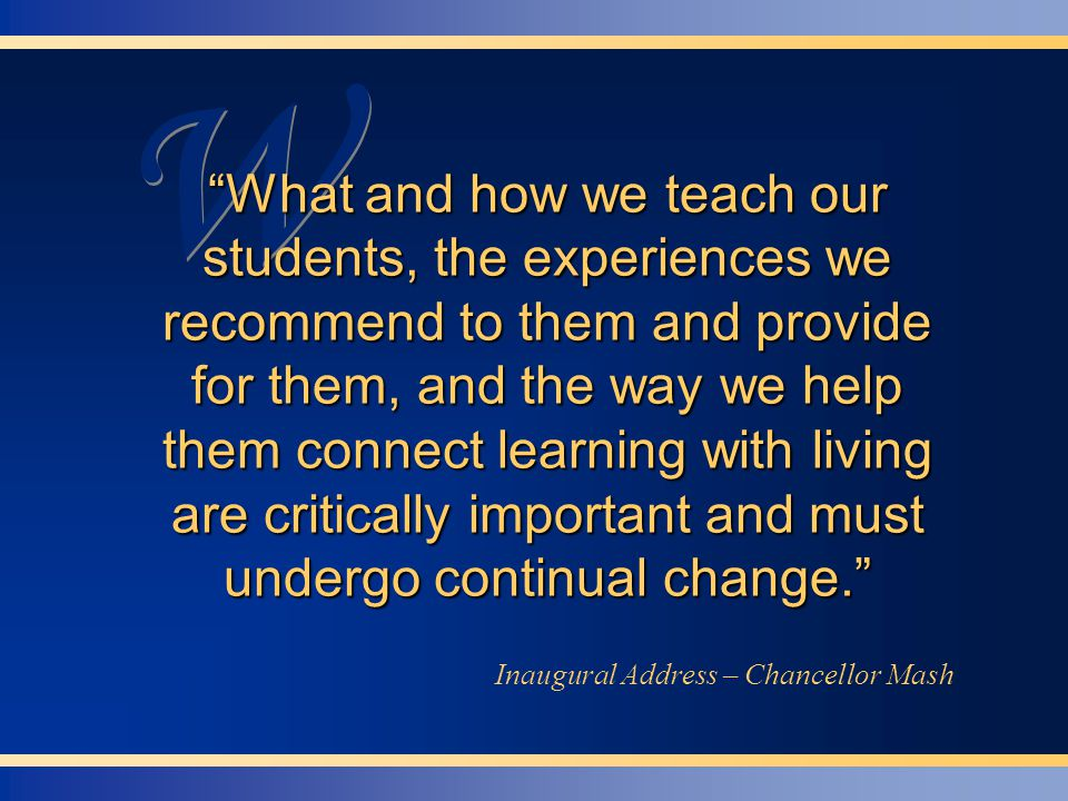 """W W """"What and how we teach our students, the experiences we recommend to them and provide for them, and the way we help them connect learning with liv"""