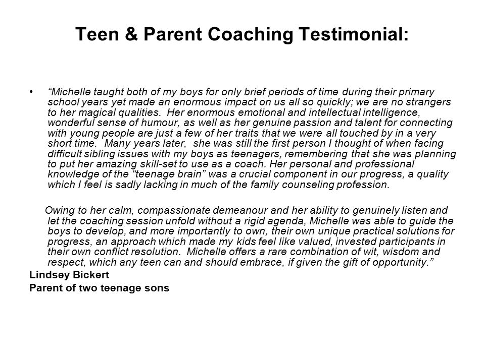 Teen & Parent Coaching Testimonial: Michelle taught both of my boys for only brief periods of time during their primary school years yet made an enormous impact on us all so quickly; we are no strangers to her magical qualities.