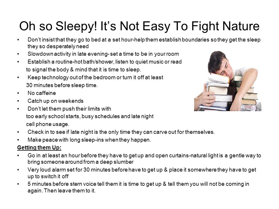 Oh so Sleepy! It's Not Easy To Fight Nature Don't insist that they go to bed at a set hour-help them establish boundaries so they get the sleep they s