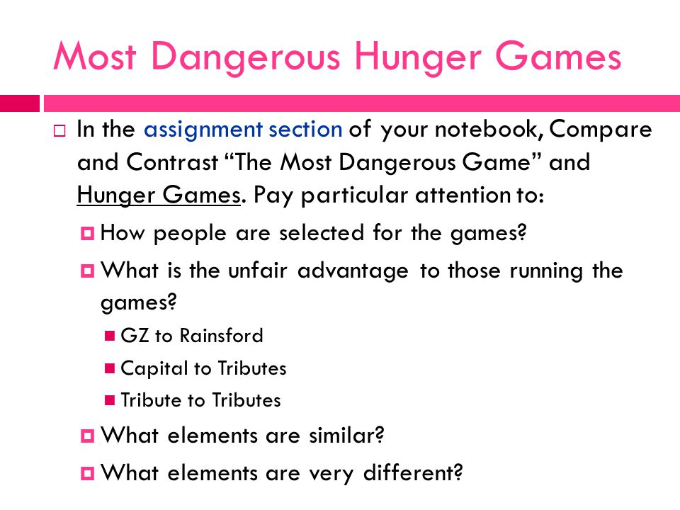 Most Dangerous Hunger Games  In the assignment section of your notebook, Compare and Contrast The Most Dangerous Game and Hunger Games.
