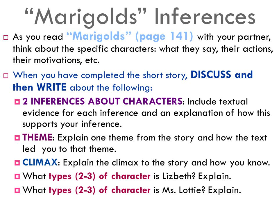 Marigolds Inferences  As you read Marigolds (page 141) with your partner, think about the specific characters: what they say, their actions, their motivations, etc.