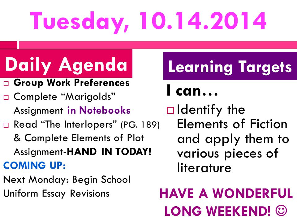 Tuesday, 10.14.2014  Group Work Preferences  Complete Marigolds Assignment in Notebooks  Read The Interlopers (PG.