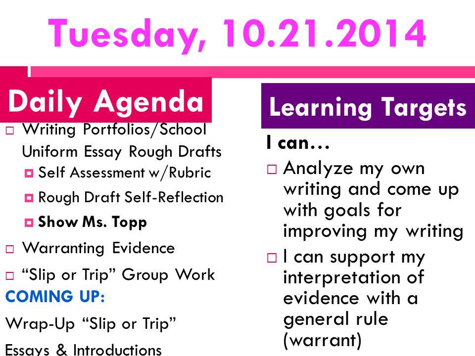 Tuesday, 10.21.2014  Writing Portfolios/School Uniform Essay Rough Drafts  Self Assessment w/Rubric  Rough Draft Self-Reflection  Show Ms. Topp 