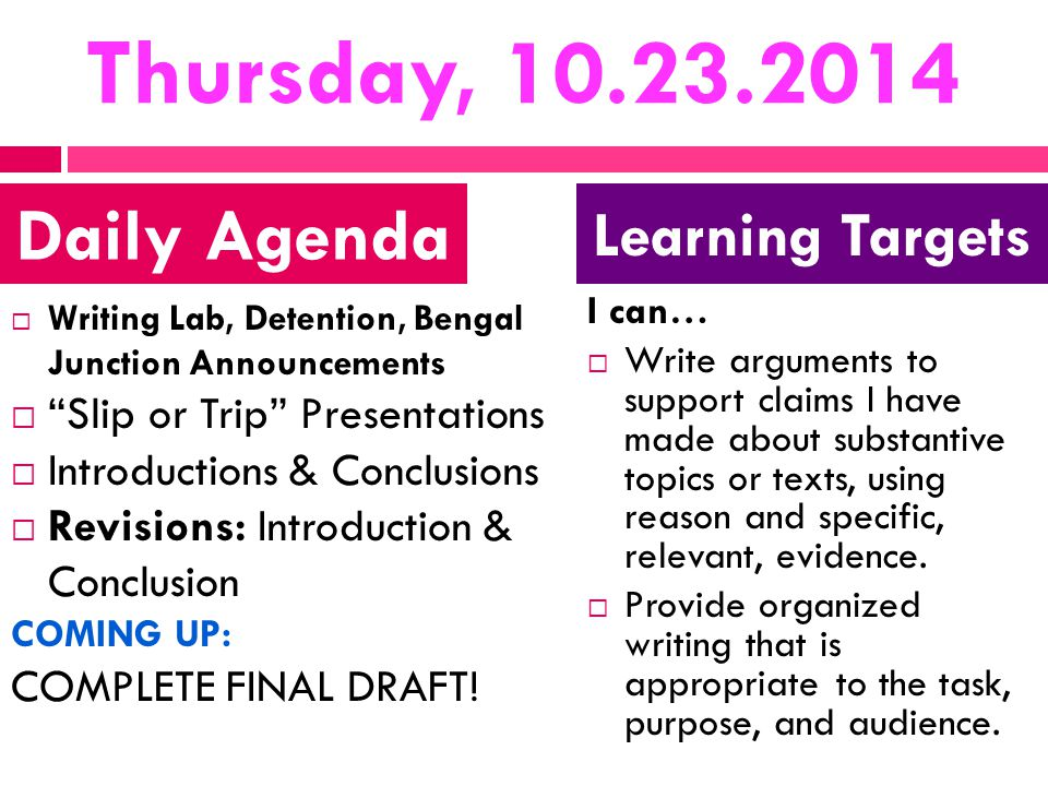 Thursday, 10.23.2014  Writing Lab, Detention, Bengal Junction Announcements  Slip or Trip Presentations  Introductions & Conclusions  Revisions: Introduction & Conclusion COMING UP: COMPLETE FINAL DRAFT.