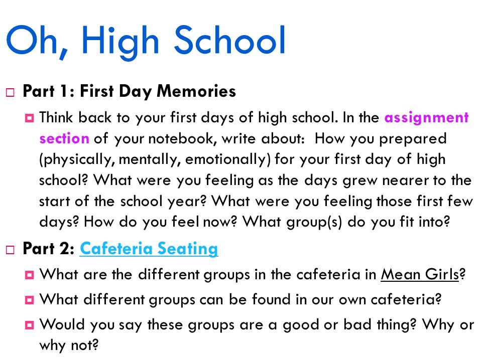 Oh, High School  Part 1: First Day Memories  Think back to your first days of high school.