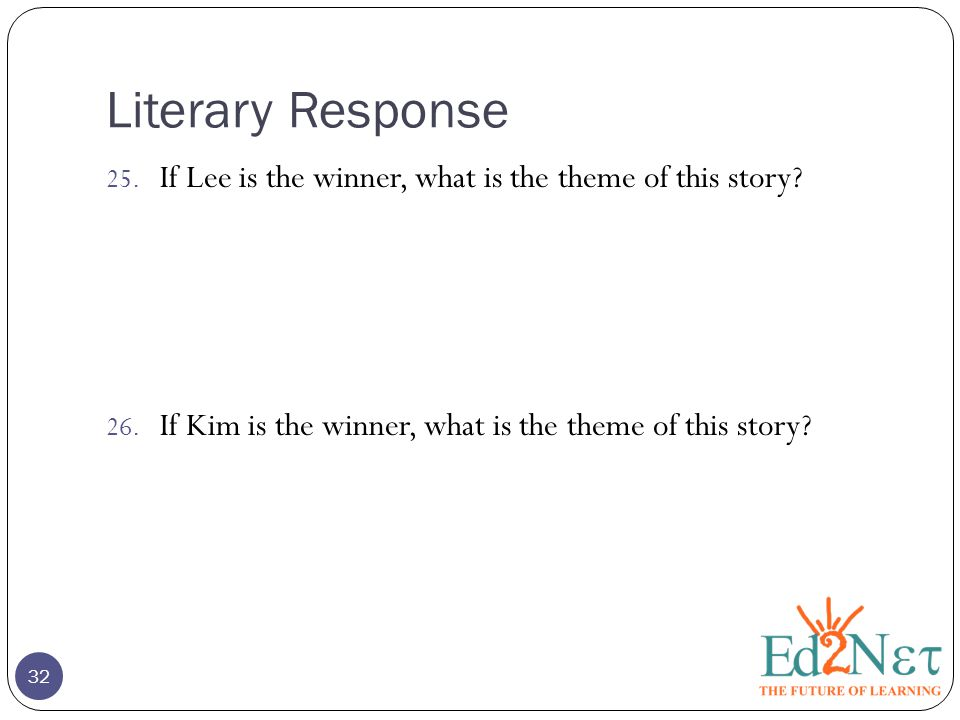 Literary Response 25. If Lee is the winner, what is the theme of this story? 26. If Kim is the winner, what is the theme of this story? 32
