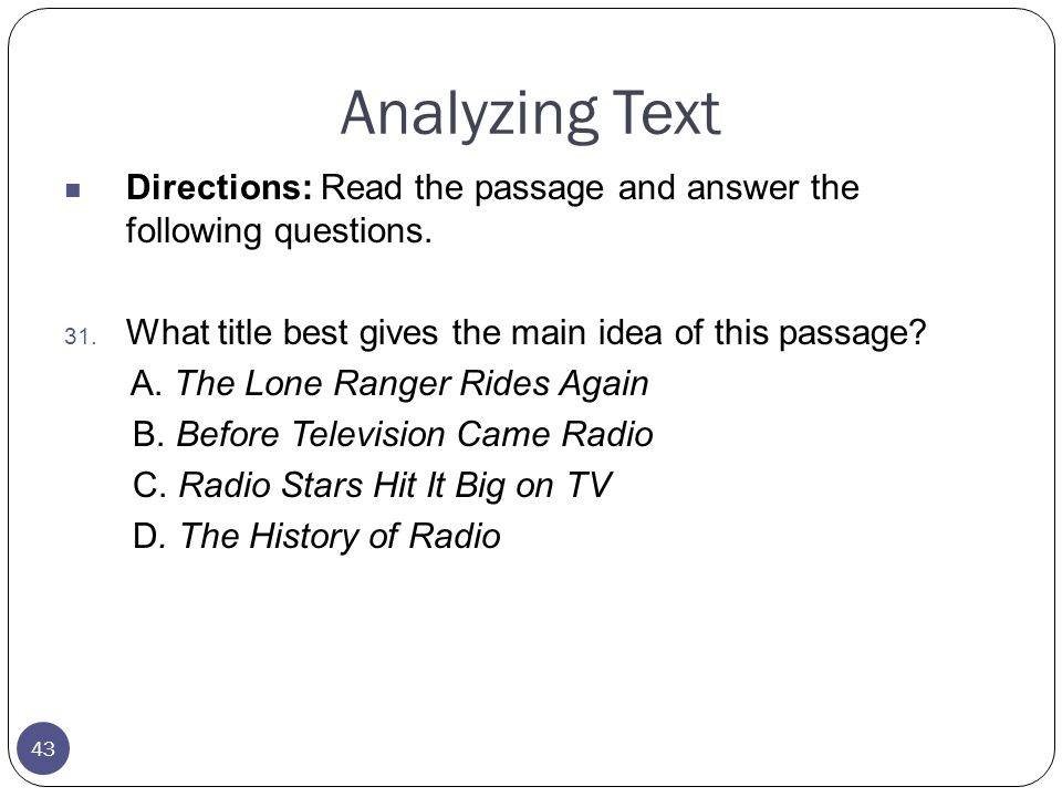 43 Analyzing Text Directions: Read the passage and answer the following questions. 31. What title best gives the main idea of this passage? A. The Lon