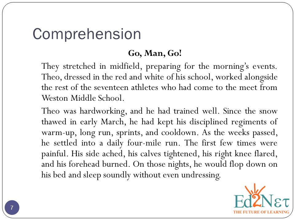 Comprehension Go, Man, Go! They stretched in midfield, preparing for the morning's events. Theo, dressed in the red and white of his school, worked al