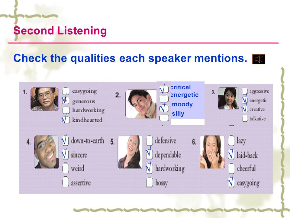 Check the qualities each speaker mentions. Second Listening critical energetic moody silly √ √ √ √ √ √ √ √ √ √ √ √