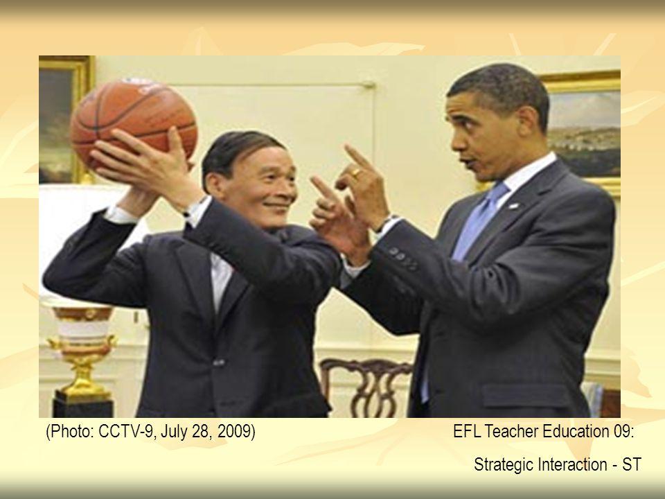 (Photo: CCTV-9, July 28, 2009) EFL Teacher Education 09: Strategic Interaction - ST
