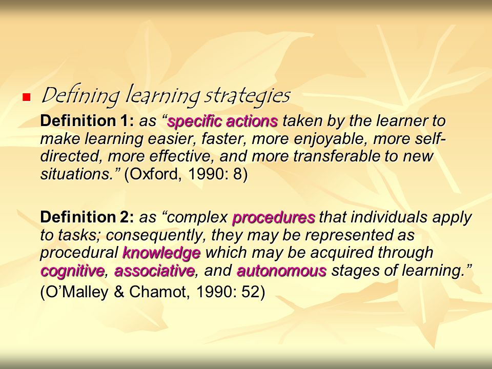 """Defining learning strategies Defining learning strategies Definition 1: as """"specific actions taken by the learner to make learning easier, faster, mor"""