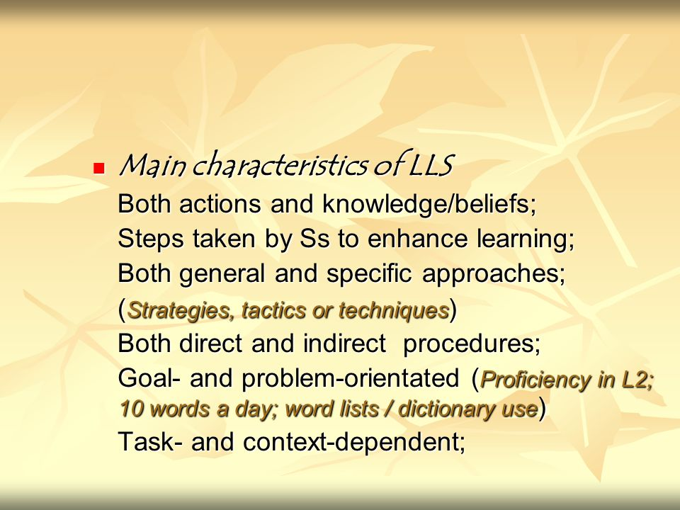 Main characteristics of LLS Main characteristics of LLS Both actions and knowledge/beliefs; Steps taken by Ss to enhance learning; Both general and sp