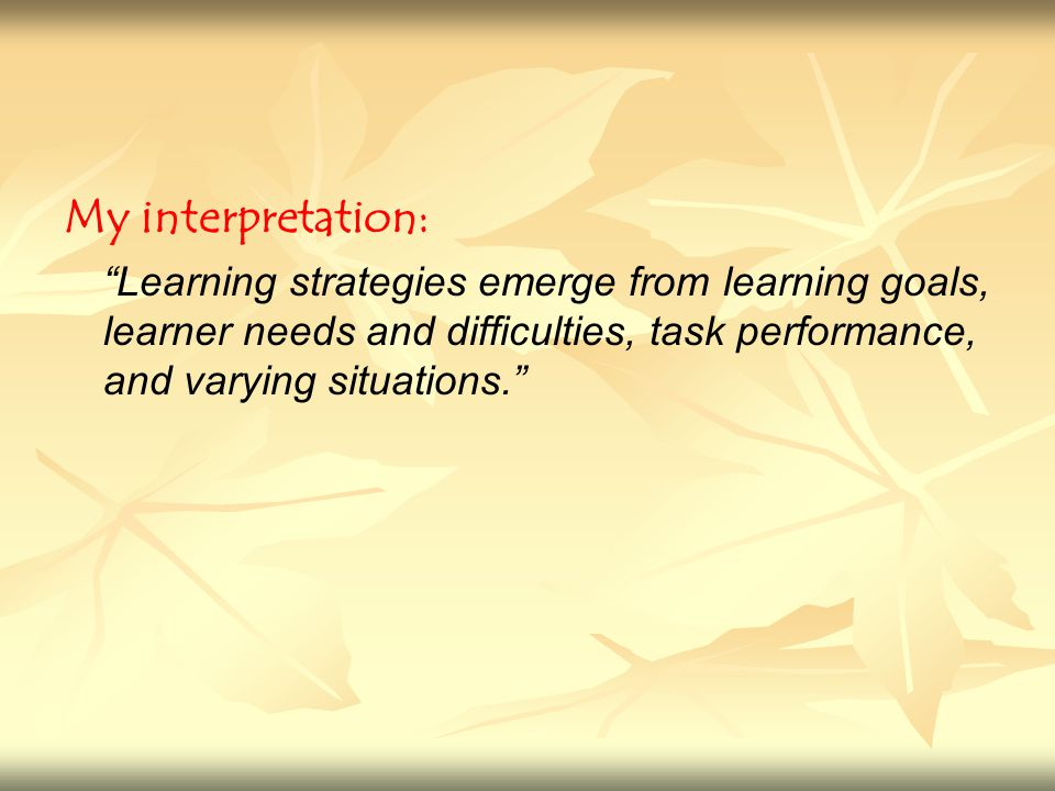 My interpretation: Learning strategies emerge from learning goals, learner needs and difficulties, task performance, and varying situations.
