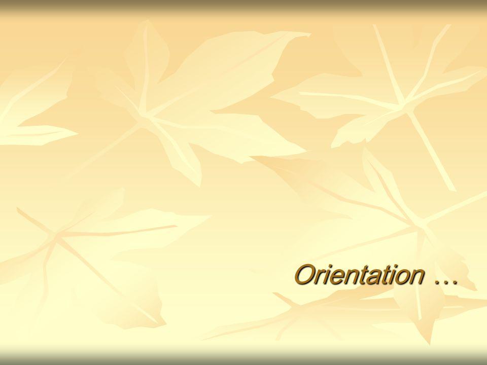 Orientation …