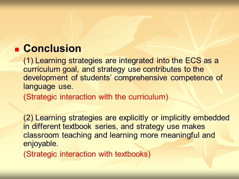 Conclusion (1) Learning strategies are integrated into the ECS as a curriculum goal, and strategy use contributes to the development of students' comp