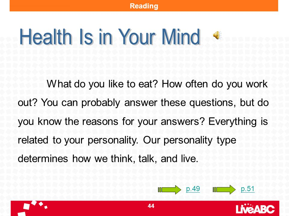 44 Reading What do you like to eat? How often do you work out? You can probably answer these questions, but do you know the reasons for your answers?