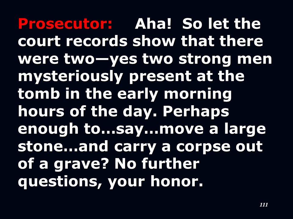 111 Prosecutor:Aha.