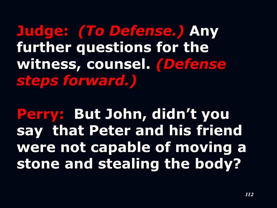 112 Judge: (To Defense.) Any further questions for the witness, counsel.