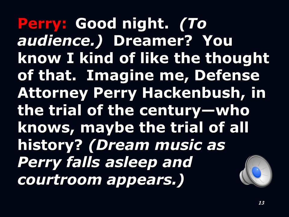 13 Perry:Good night. (To audience.) Dreamer. You know I kind of like the thought of that.
