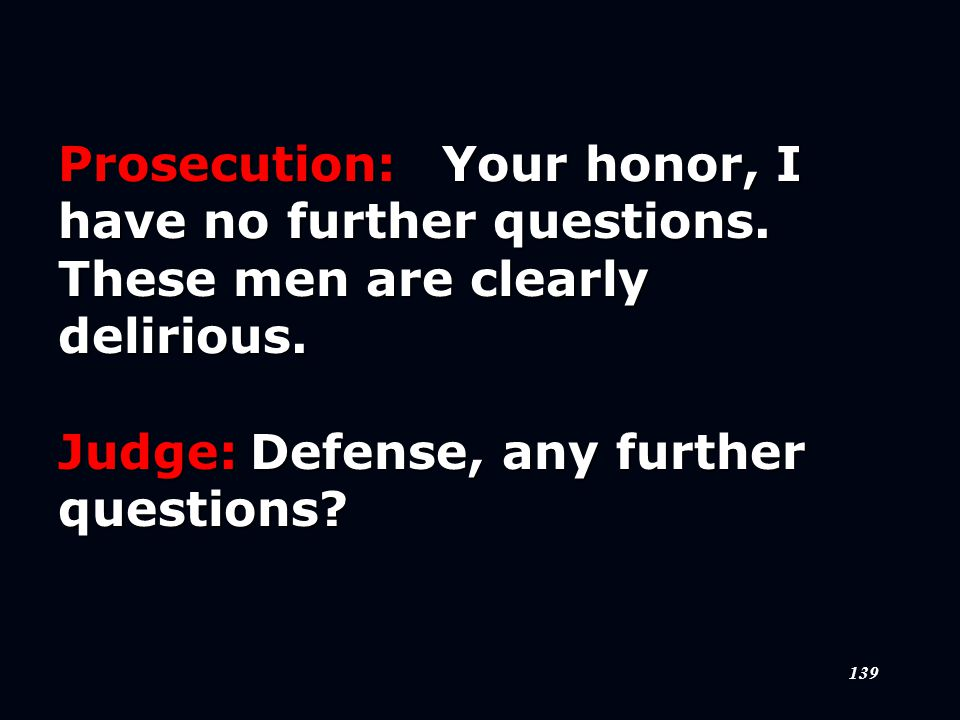 139 Prosecution:Your honor, I have no further questions.