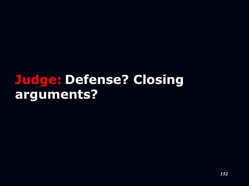 152 Judge:Defense Closing arguments