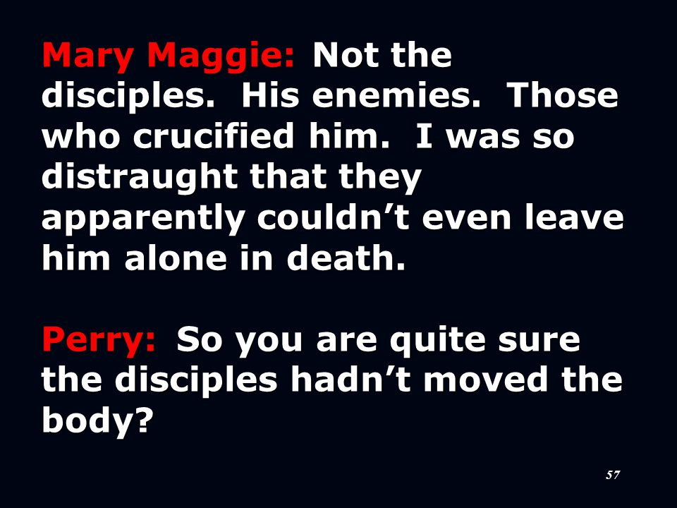57 Mary Maggie:Not the disciples. His enemies. Those who crucified him.