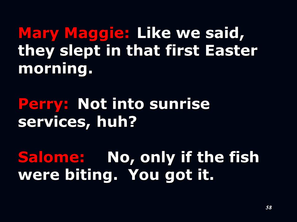 58 Mary Maggie:Like we said, they slept in that first Easter morning.