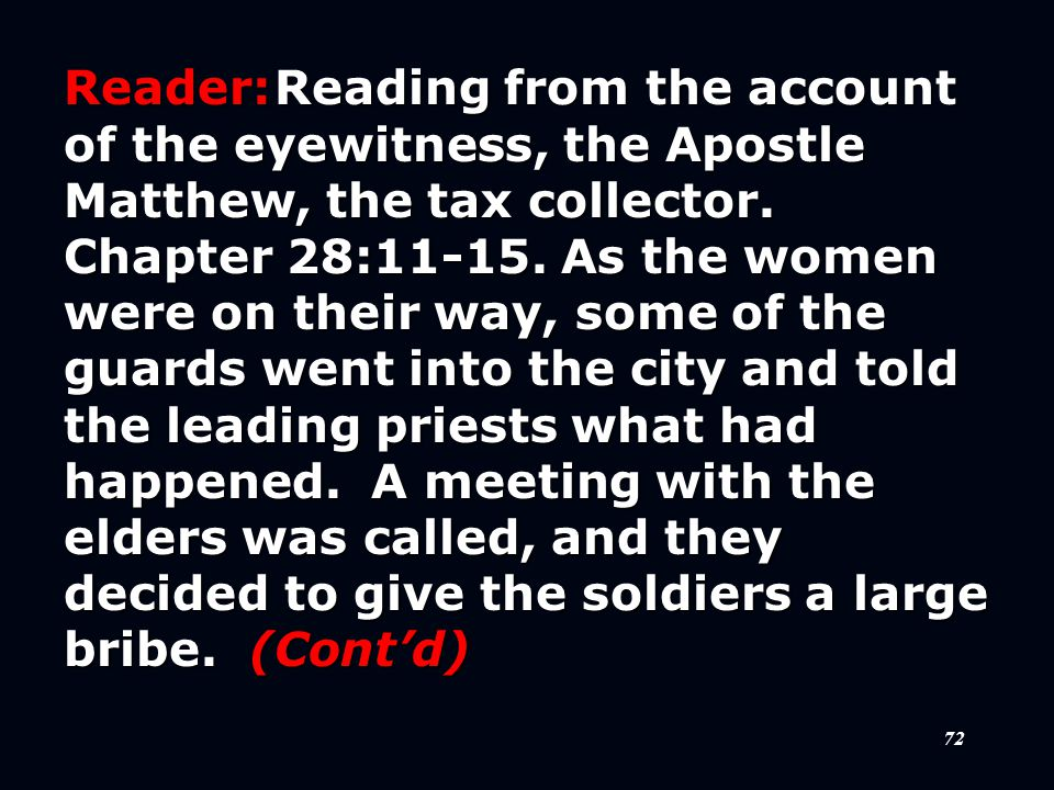 72 Reader:Reading from the account of the eyewitness, the Apostle Matthew, the tax collector.