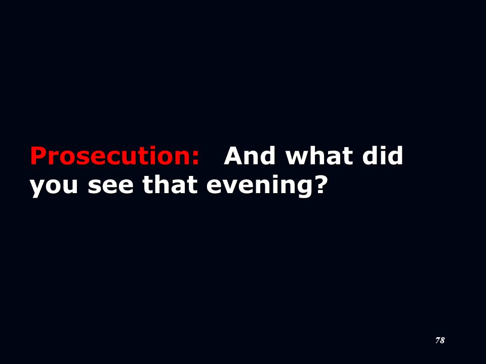 78 Prosecution:And what did you see that evening