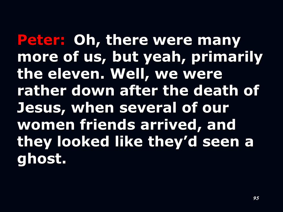 95 Peter:Oh, there were many more of us, but yeah, primarily the eleven.