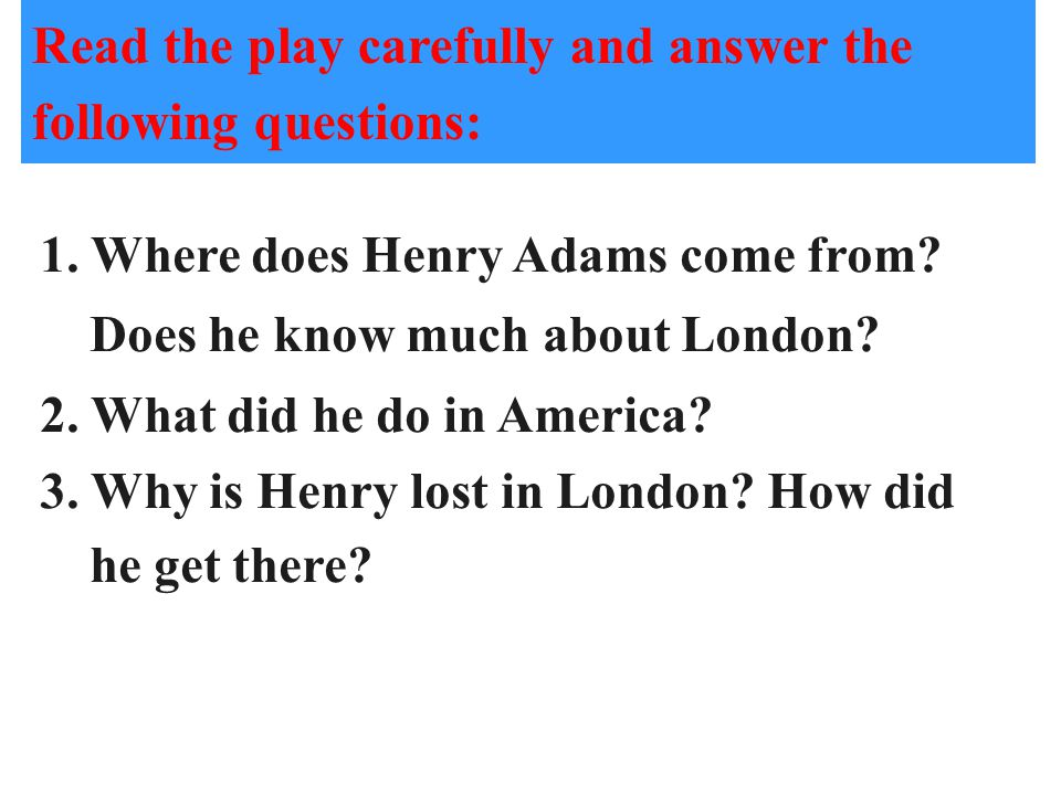1. How many characters are there in the play 2. What did Henry get Five. A letter with money.