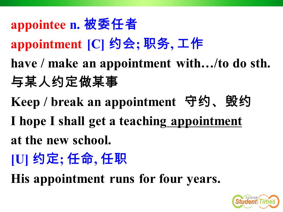 5. appoint v. 1) 任命, 委任 appoint sb to be/as 任命某人是 … They appointed him as/ to be chairman.