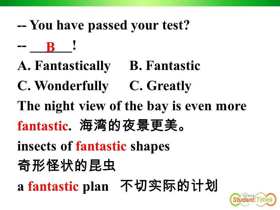 2) fantastic. adj. ( 口语 ) 极好的, 奇异的, 异想天开的 ; 难以置信的