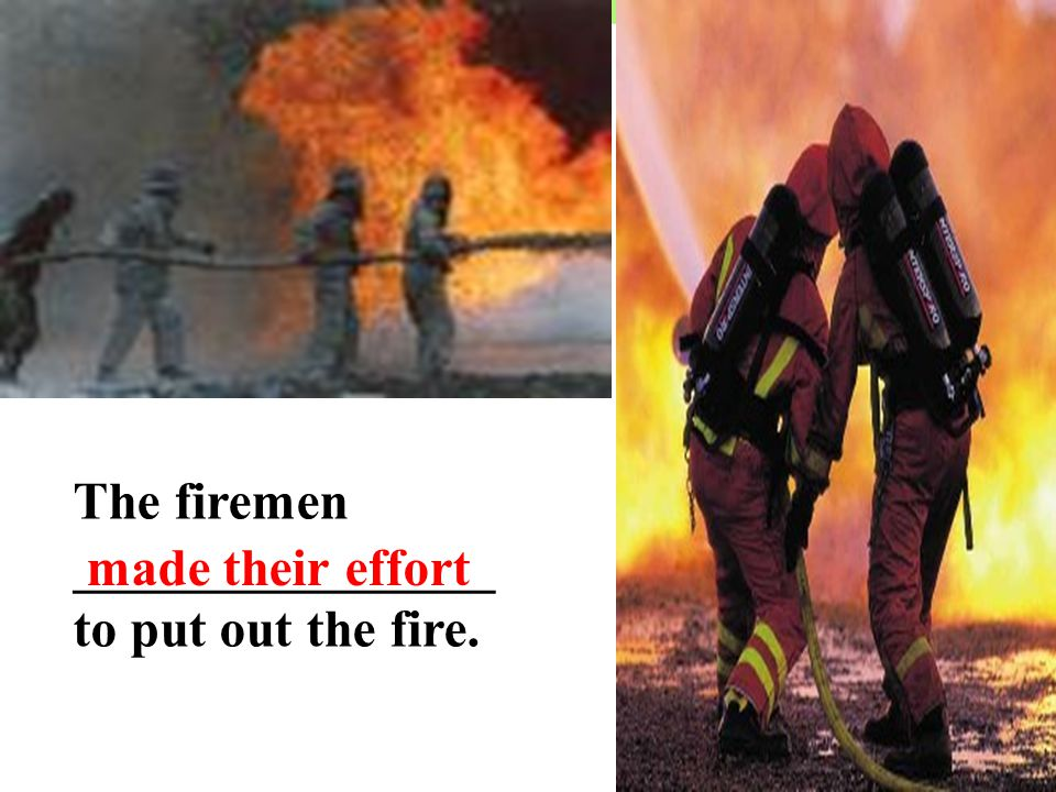The firemen ________________ to the place which caught fire. go to made their way