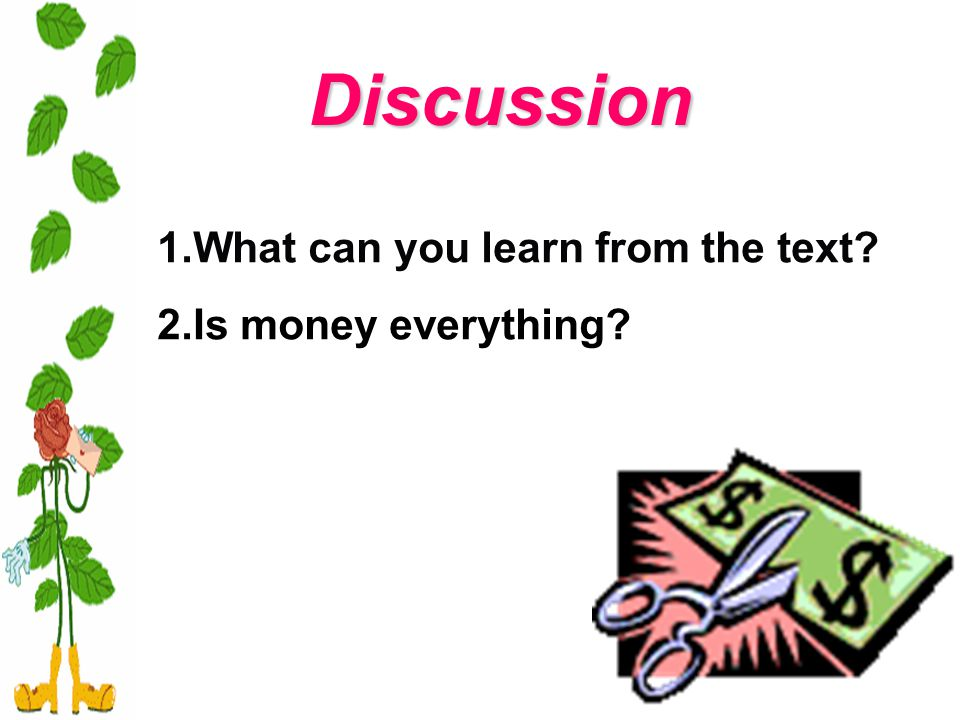 1.What can you learn from the text 2.Is money everything Discussion