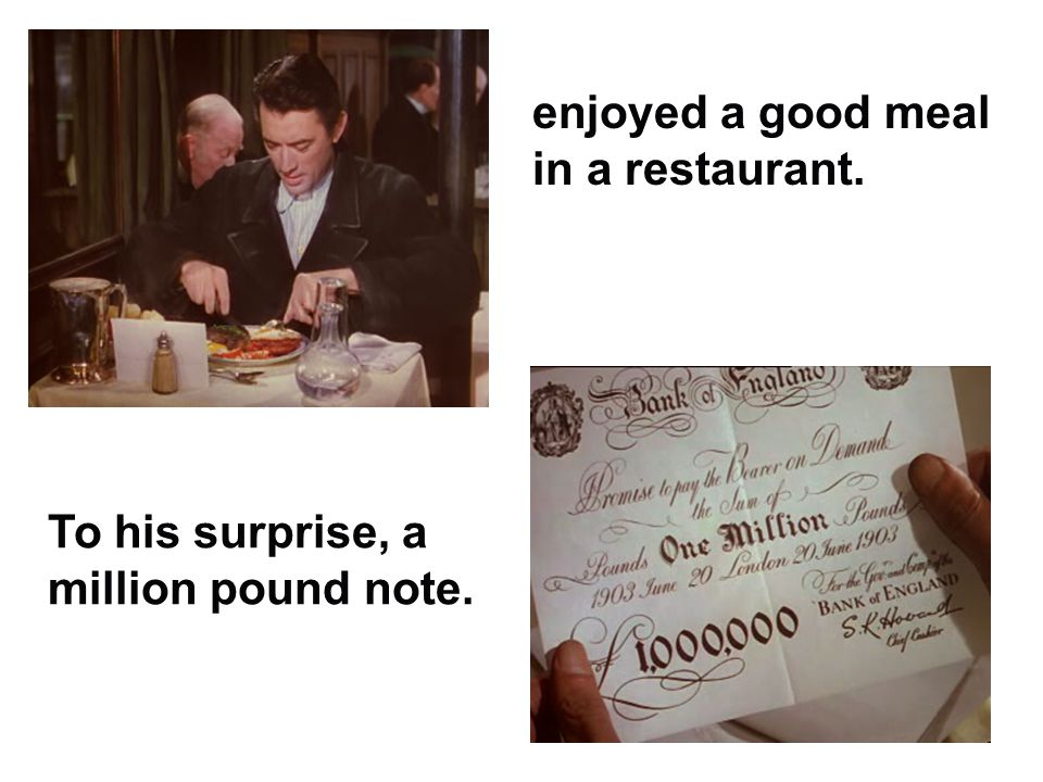 enjoyed a good meal in a restaurant. To his surprise, a million pound note.