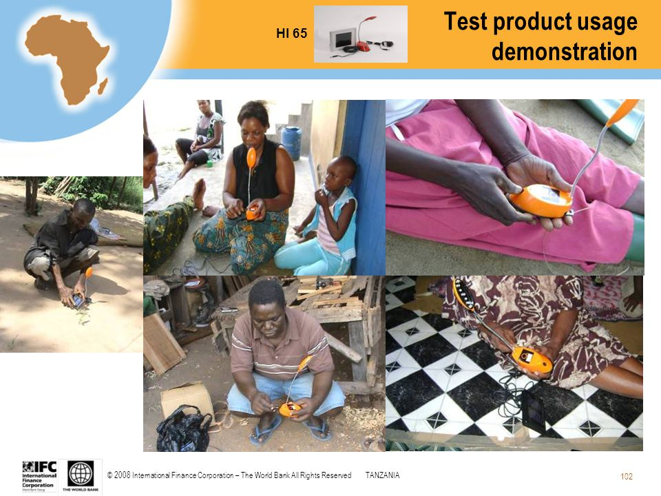 © 2008 International Finance Corporation – The World Bank All Rights ReservedTANZANIA 102 Test product usage demonstration HI 65