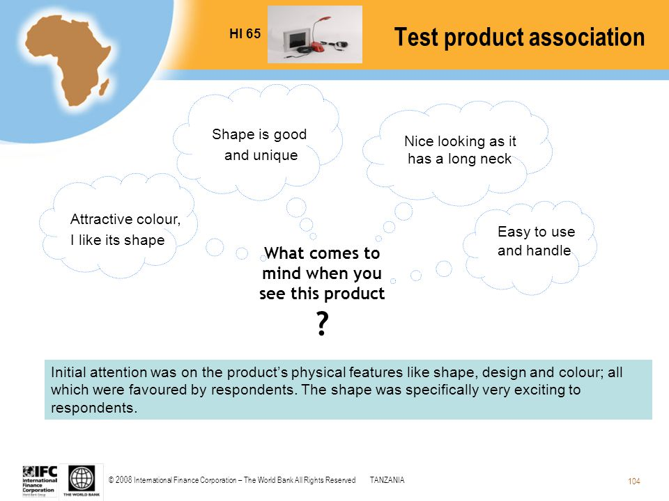 © 2008 International Finance Corporation – The World Bank All Rights ReservedTANZANIA 104 What comes to mind when you see this product ? Test product