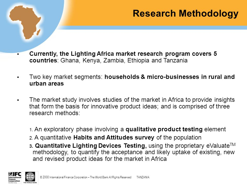 © 2008 International Finance Corporation – The World Bank All Rights ReservedTANZANIA Research Methodology  Currently, the Lighting Africa market res