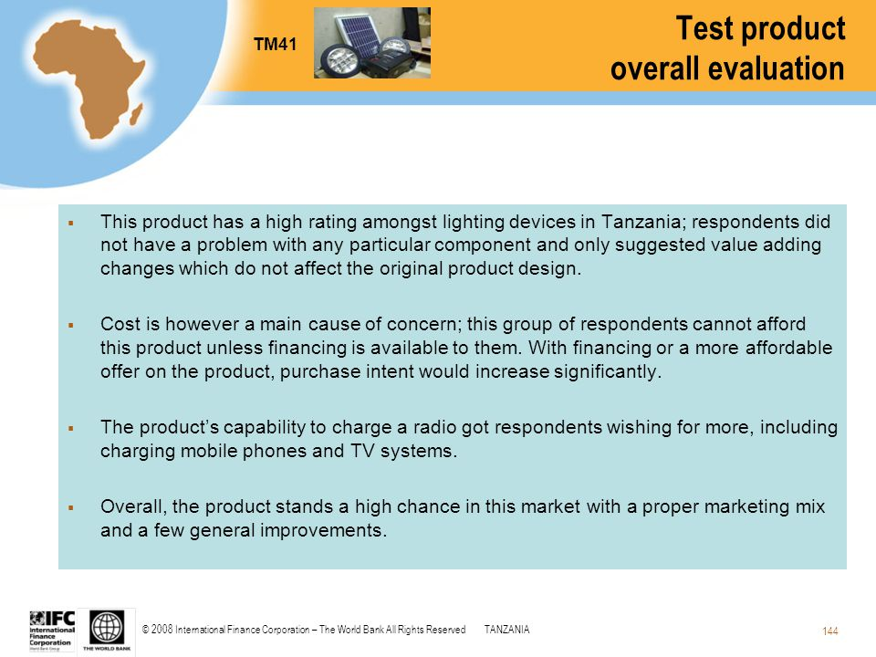 © 2008 International Finance Corporation – The World Bank All Rights ReservedTANZANIA 144 Test product overall evaluation  This product has a high ra