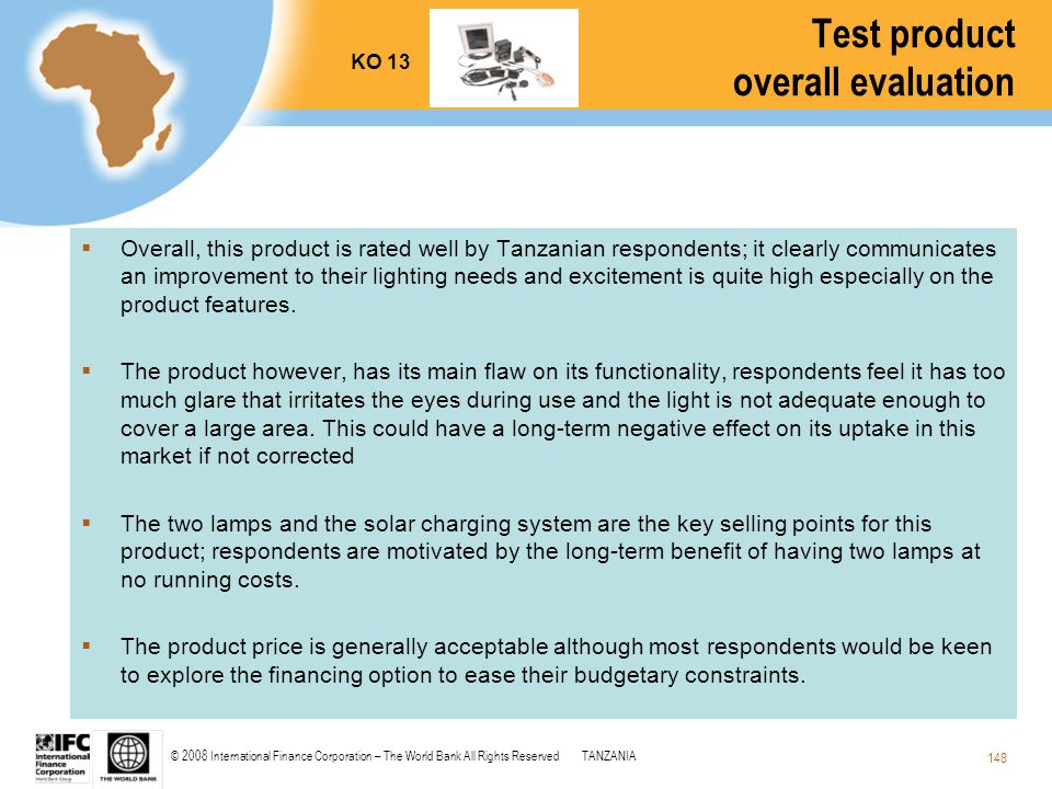 © 2008 International Finance Corporation – The World Bank All Rights ReservedTANZANIA 148 Test product overall evaluation  Overall, this product is r