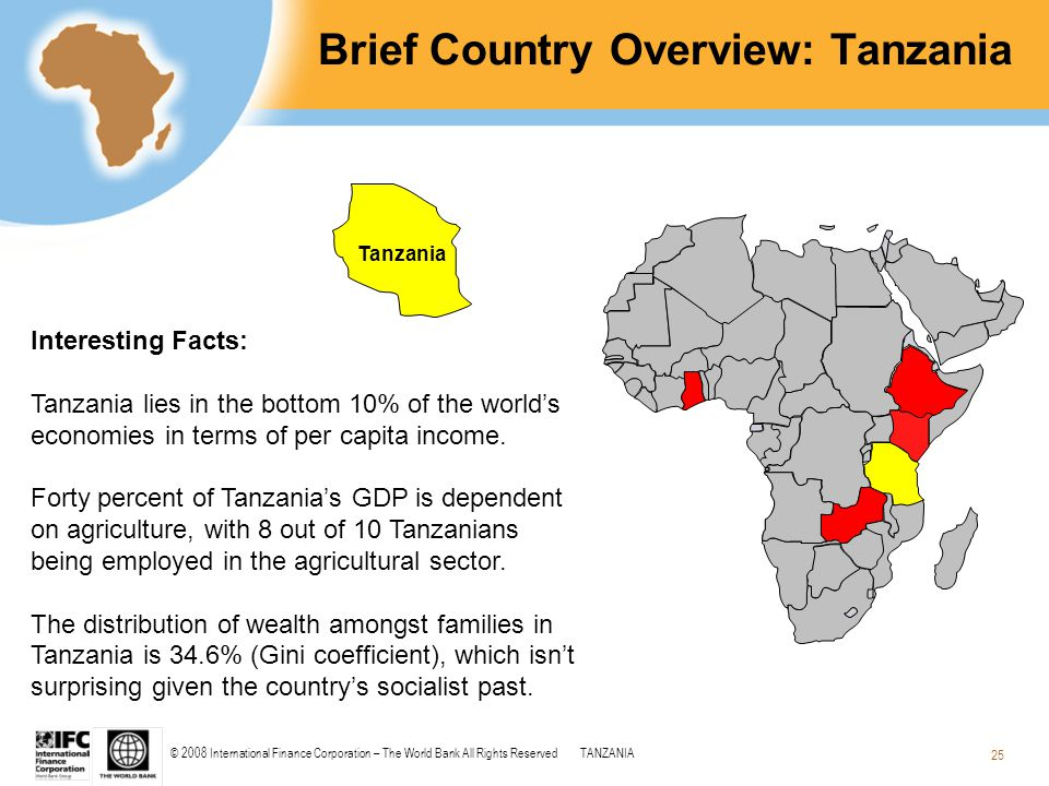 © 2008 International Finance Corporation – The World Bank All Rights ReservedTANZANIA 25 Brief Country Overview: Tanzania Tanzania Interesting Facts: