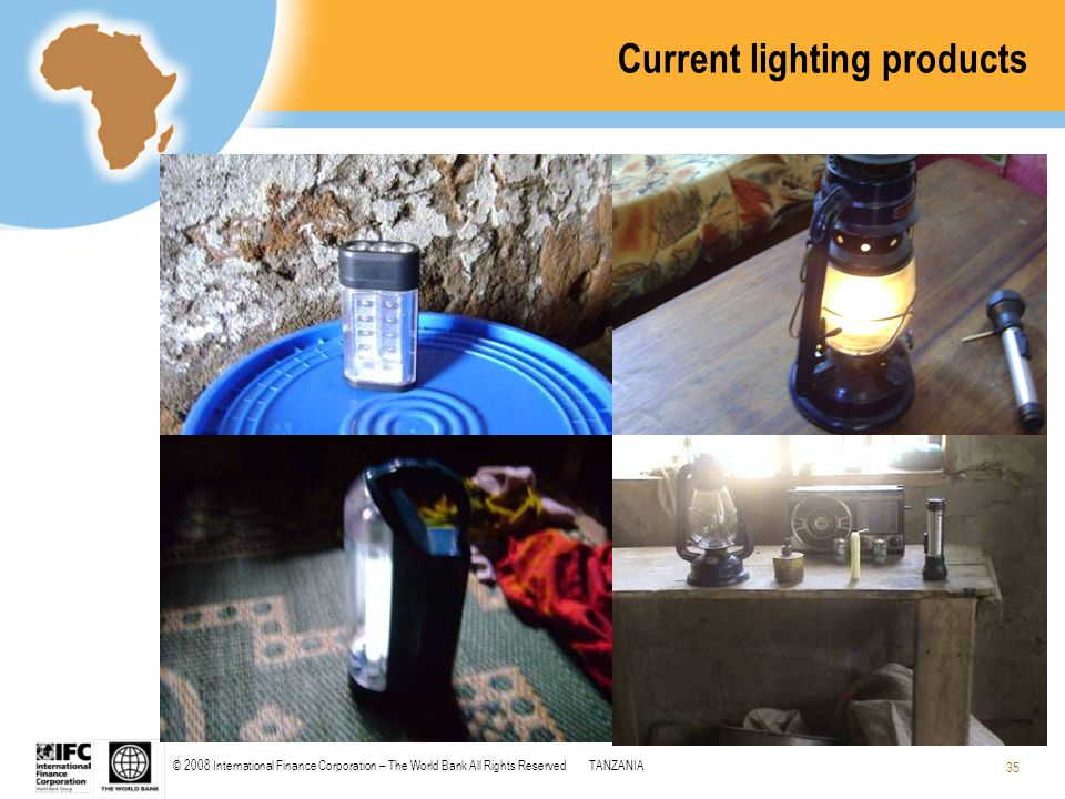 © 2008 International Finance Corporation – The World Bank All Rights ReservedTANZANIA 35 Current lighting products